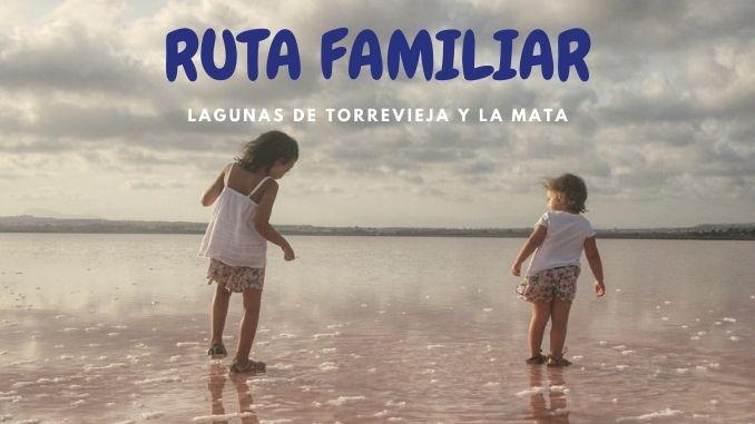 RUTA FAMILIAR A LAS LAGUNAS DE TORREVIEJA Y LA MATA