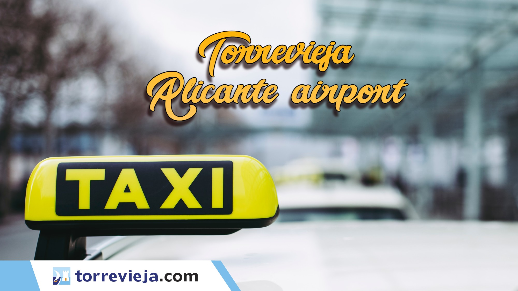 Taxi from Torrevieja to Alicante airport